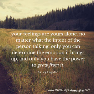your feelings are yours alone. no matter