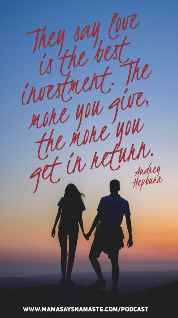 They say love is the best investment. The more you give, the more you get in return.