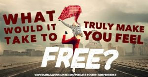 Season 4, Episode 29: What would make you feel truly free?