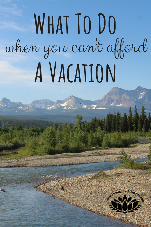 what to do when you can't afford a vacation