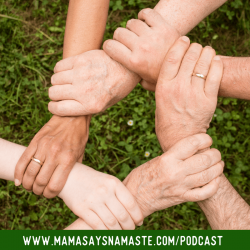 Mama Says Namaste Podcast Building Community