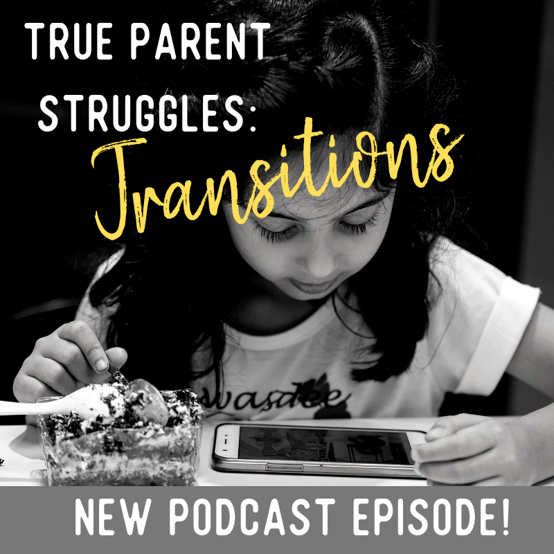 True Parent Struggles transitions with kids